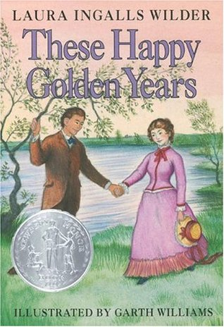These Happy Golden Years (Little House, #8) by Laura Ingalls Wilder, Garth Williams