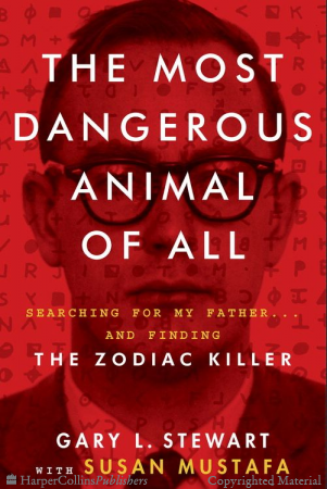 The Most Dangerous Animal of All: Searching for My Father . . . and Finding the Zodiac Killer by Gary L. Stewart, Susan D. Mustafa
